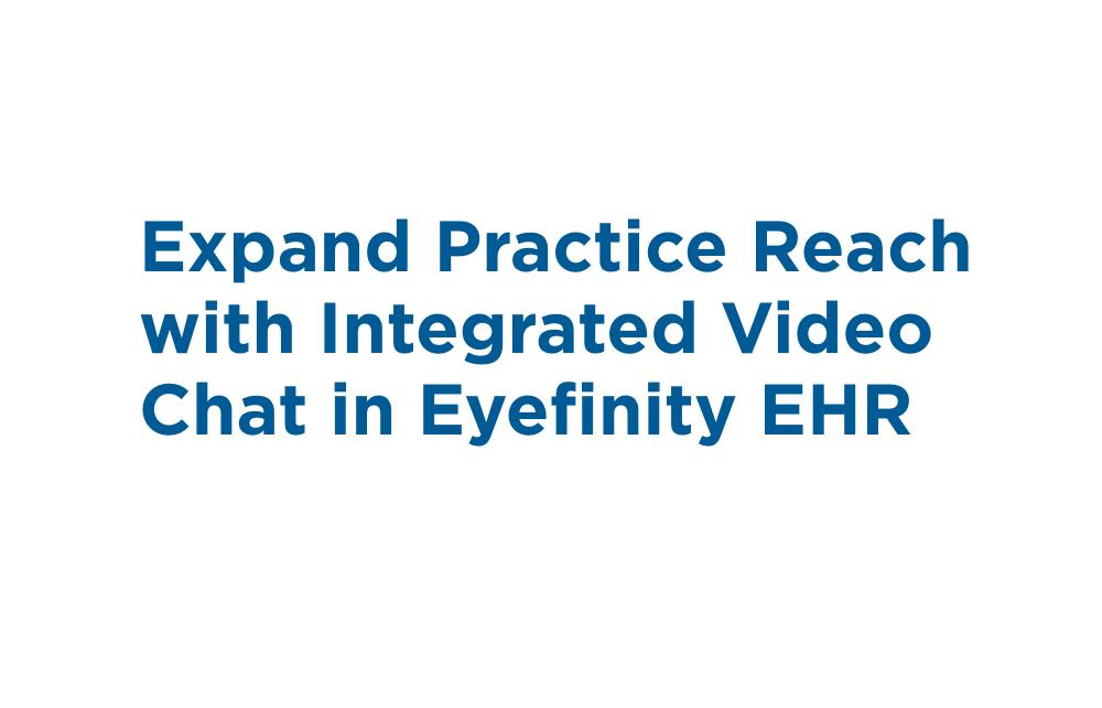 Expand Practice Reach with Integrated Video Chat in Eyefinity EHR